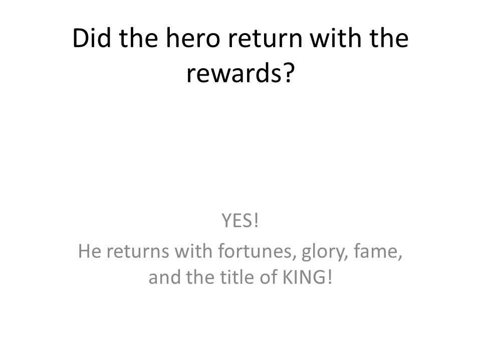 Did the hero return with the rewards