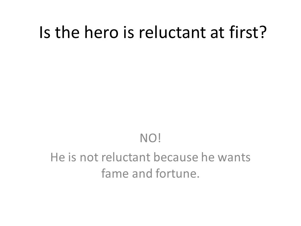 Is the hero is reluctant at first