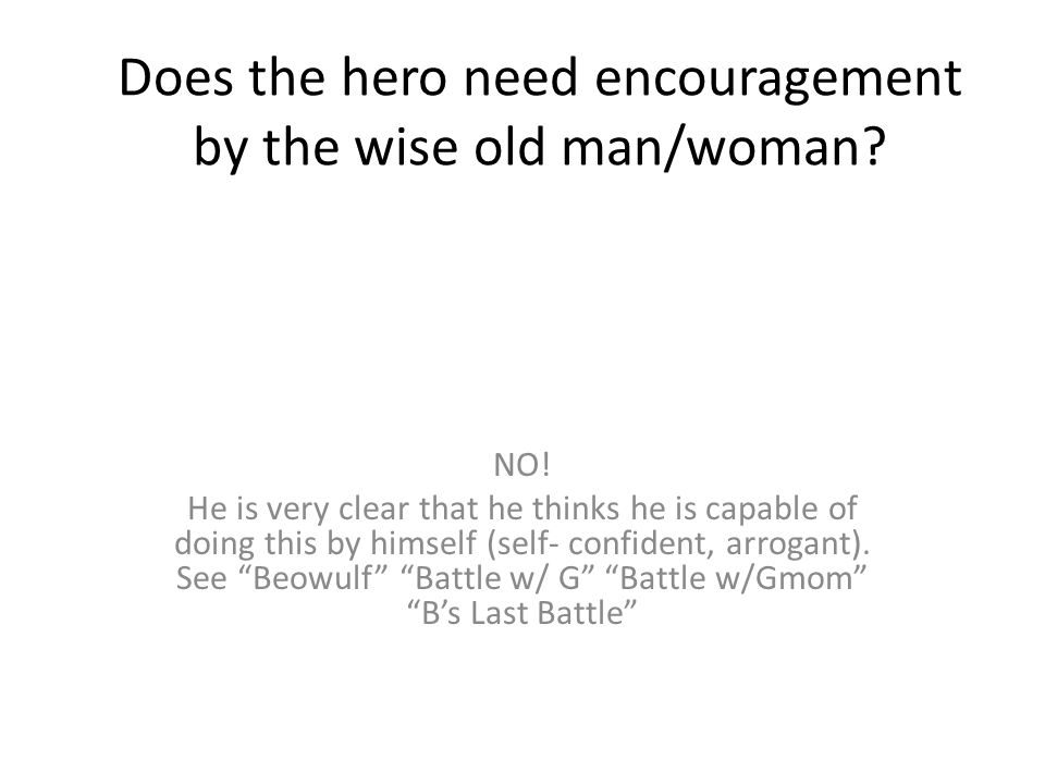 Does the hero need encouragement by the wise old man/woman
