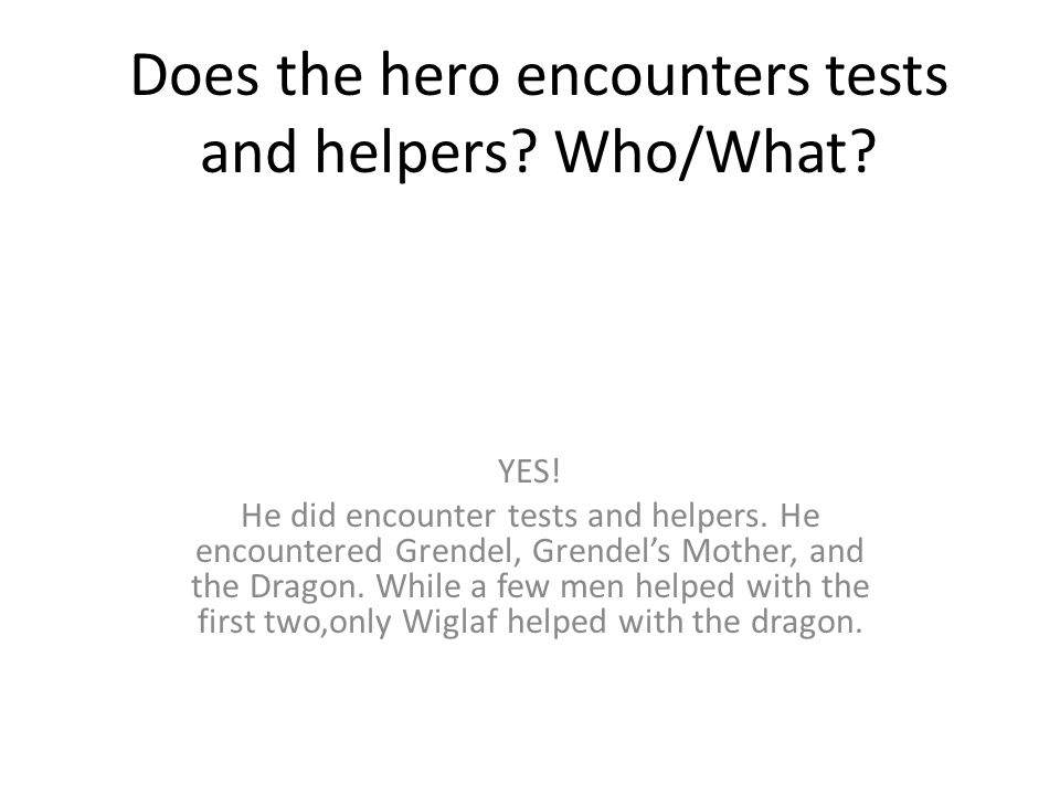 Does the hero encounters tests and helpers Who/What