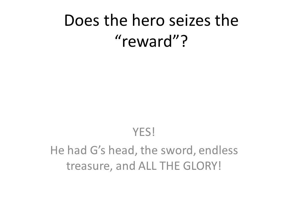 Does the hero seizes the reward