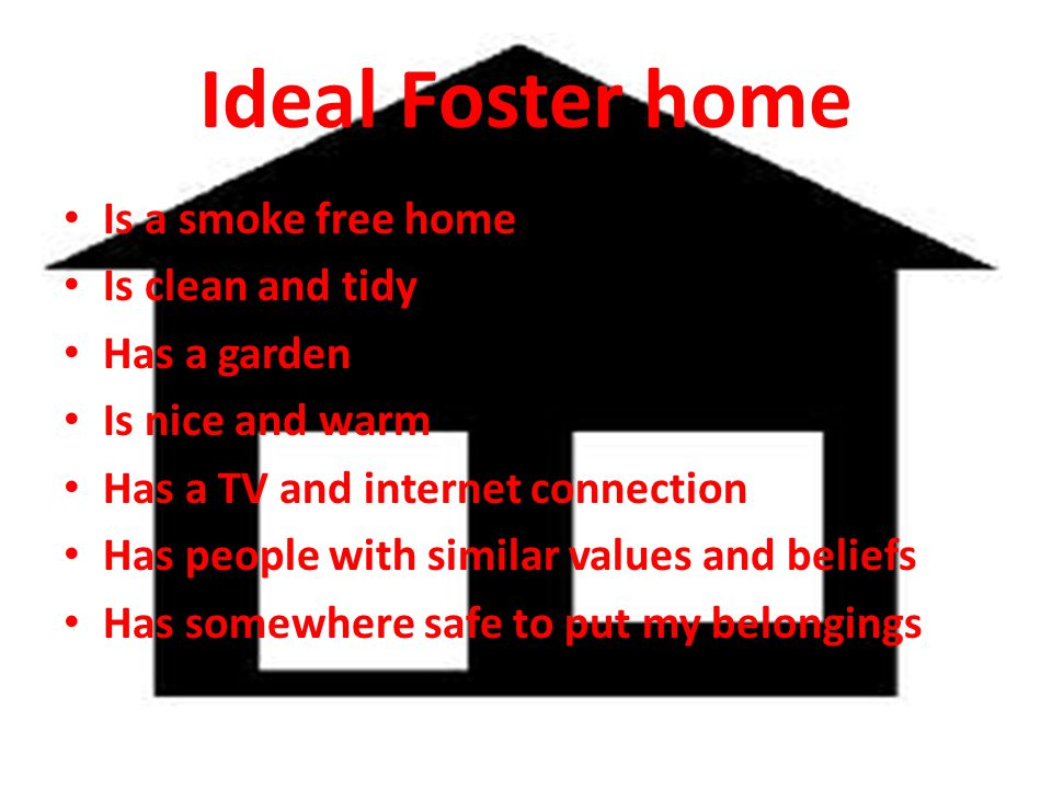 Ideal Foster home Is a smoke free home Is clean and tidy Has a garden