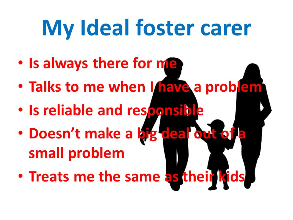 My Ideal foster carer Is always there for me