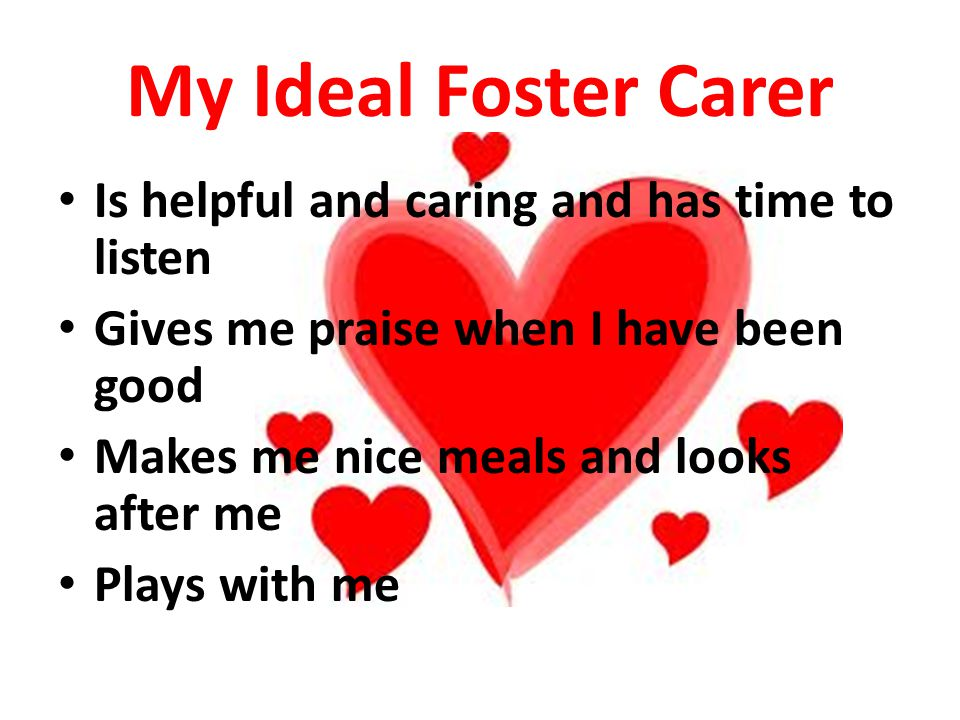 My Ideal Foster Carer Is helpful and caring and has time to listen