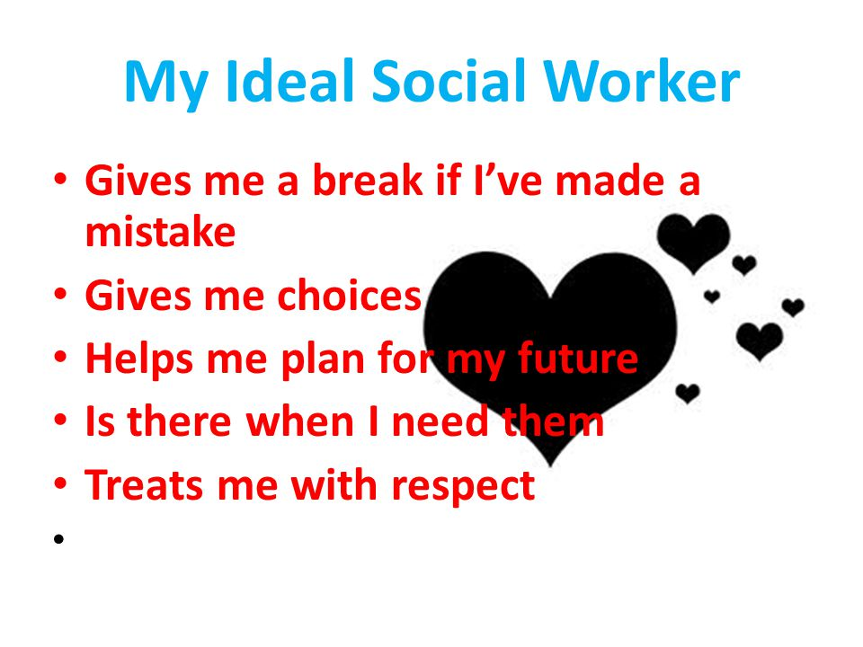 My Ideal Social Worker Gives me a break if I've made a mistake