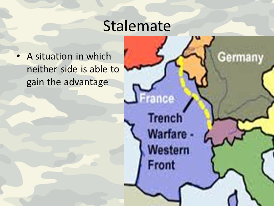 Stalemate A situation in which neither side is able to gain the advantage