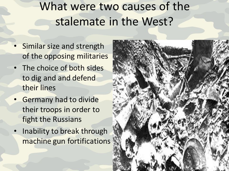 What were two causes of the stalemate in the West