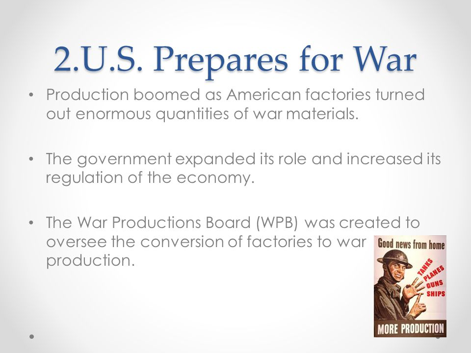2.U.S. Prepares for War Production boomed as American factories turned out enormous quantities of war materials.