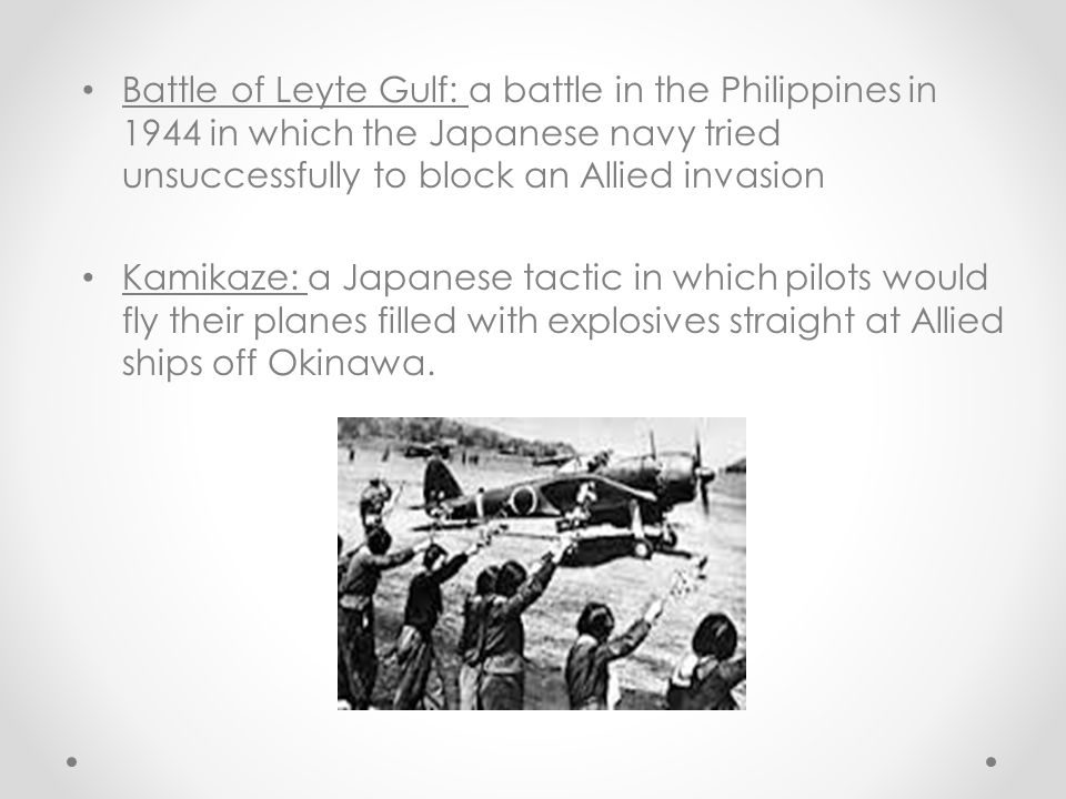 Battle of Leyte Gulf: a battle in the Philippines in 1944 in which the Japanese navy tried unsuccessfully to block an Allied invasion
