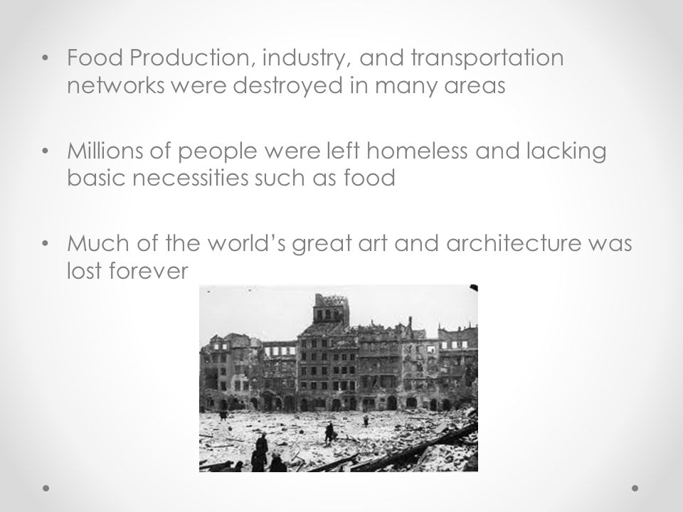 Food Production, industry, and transportation networks were destroyed in many areas