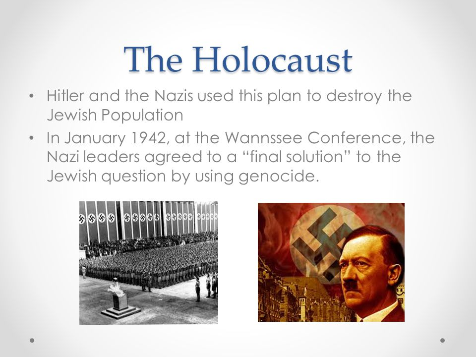 The Holocaust Hitler and the Nazis used this plan to destroy the Jewish Population.