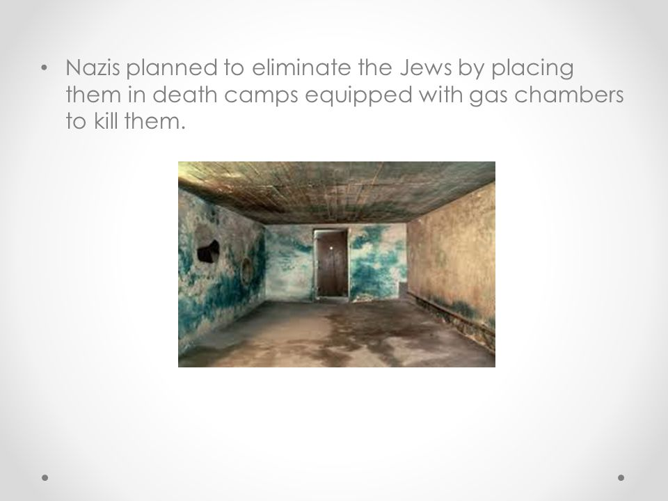 Nazis planned to eliminate the Jews by placing them in death camps equipped with gas chambers to kill them.