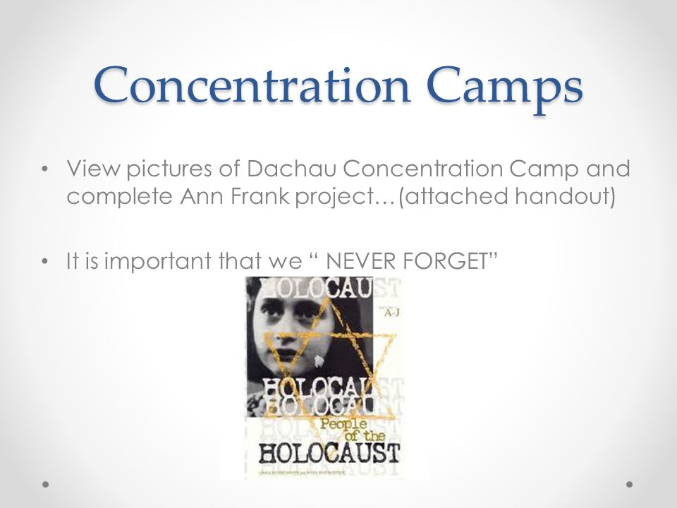 Concentration Camps View pictures of Dachau Concentration Camp and complete Ann Frank project…(attached handout)