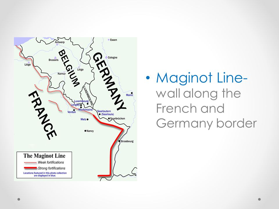 Maginot Line- wall along the French and Germany border