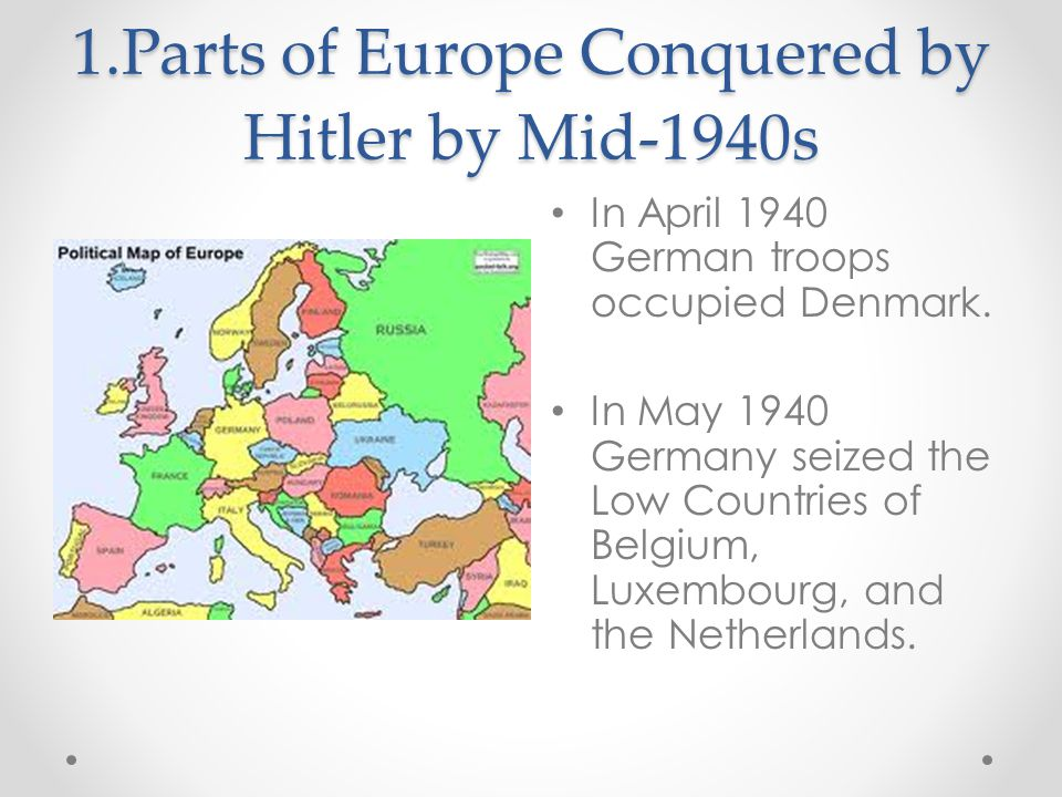 1.Parts of Europe Conquered by Hitler by Mid-1940s
