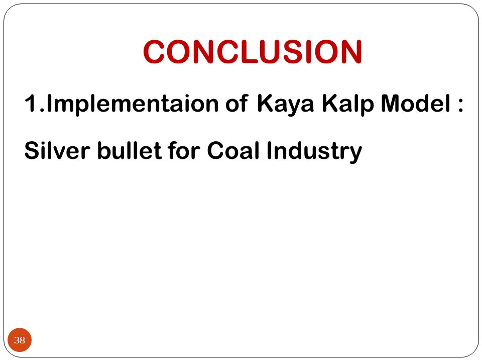 CONCLUSION 1.Implementaion of Kaya Kalp Model : Silver bullet for Coal Industry