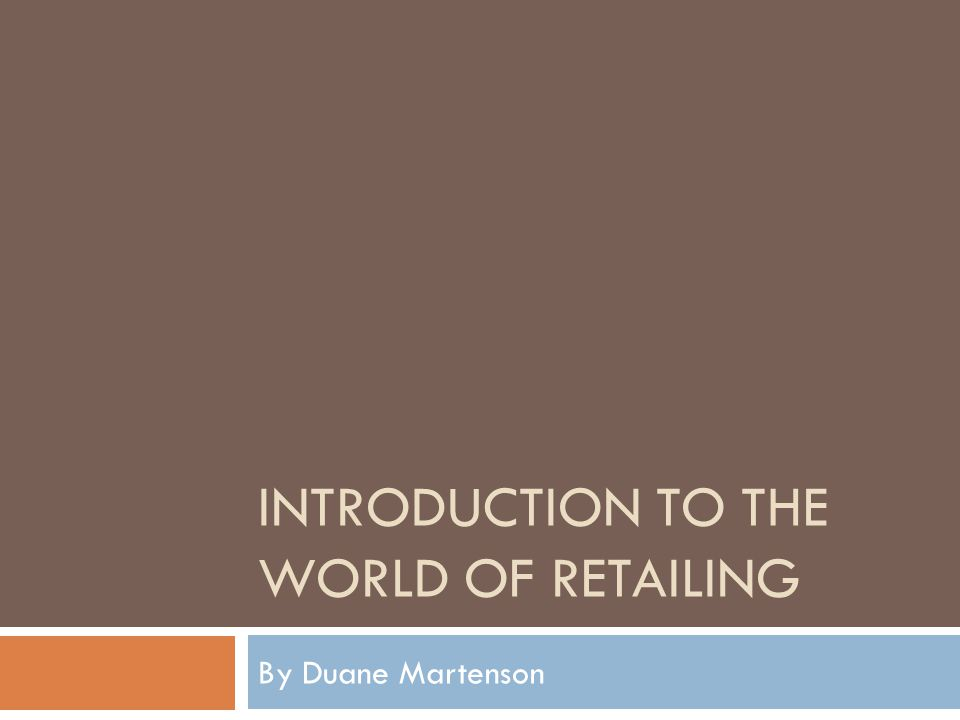 introduction to the world of retailing Advertisements: introduction liberalized financial and political environment in india has prompted a wave of large number of entrants into the country's rapidly growing retail industry during the past few years, without doubt, the retail industry in india is in the throes of radical restructuring.