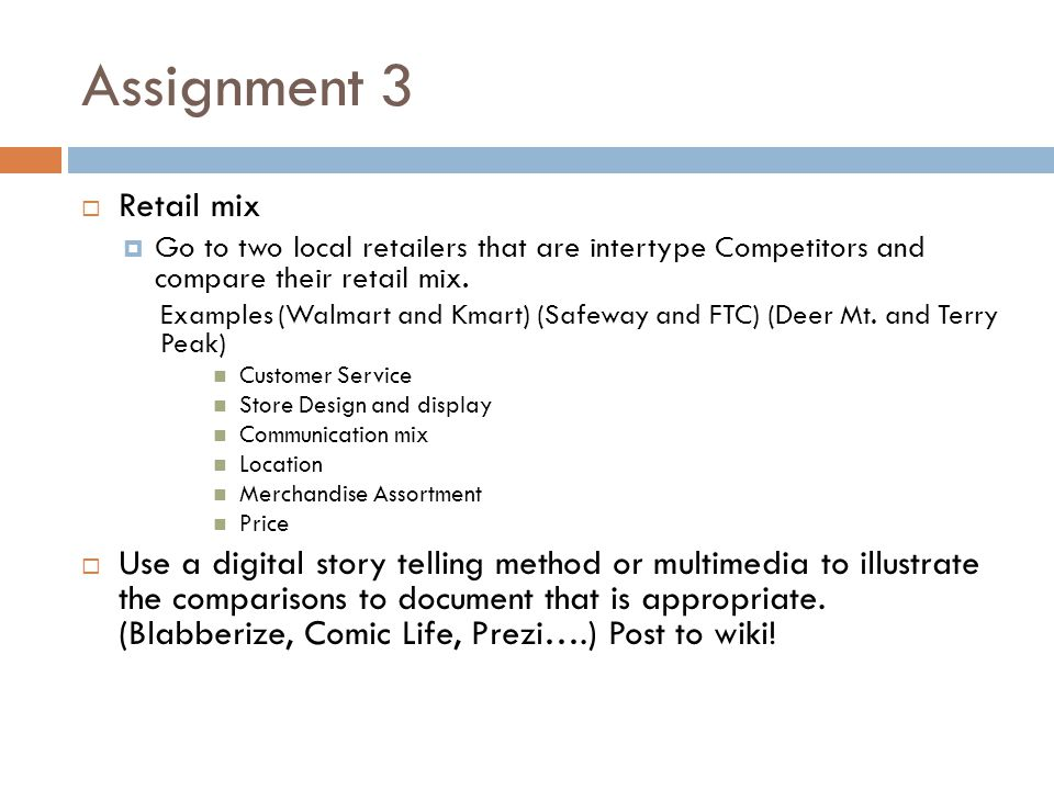 Assignment 3 Retail mix. Go to two local retailers that are intertype Competitors and compare their retail mix.