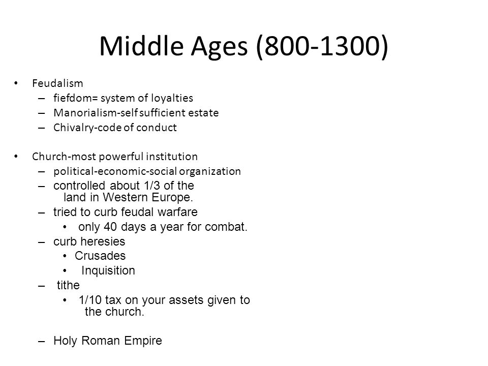 Middle Ages (800-1300) Feudalism fiefdom= system of loyalties