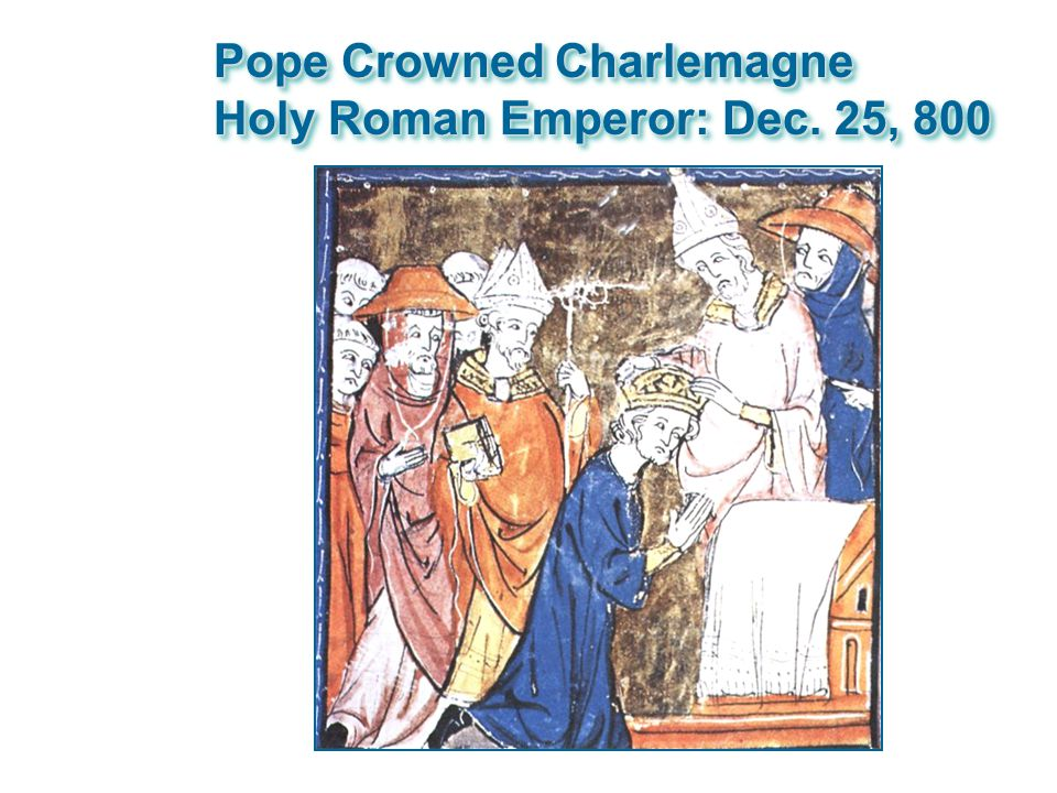 Pope Crowned Charlemagne Holy Roman Emperor: Dec. 25, 800