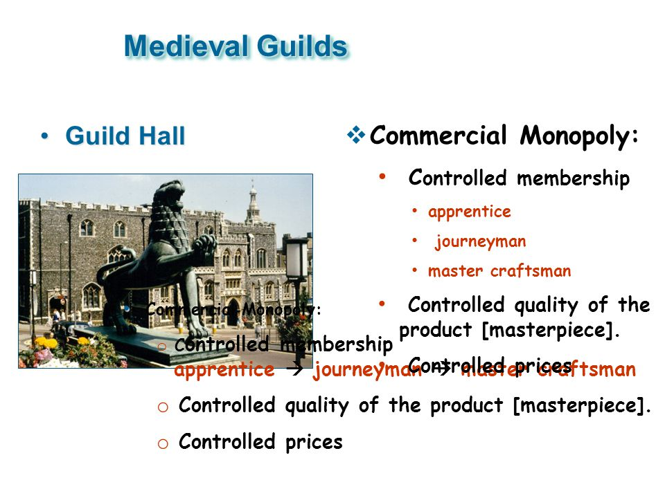 Medieval Guilds Guild Hall Commercial Monopoly: Controlled membership