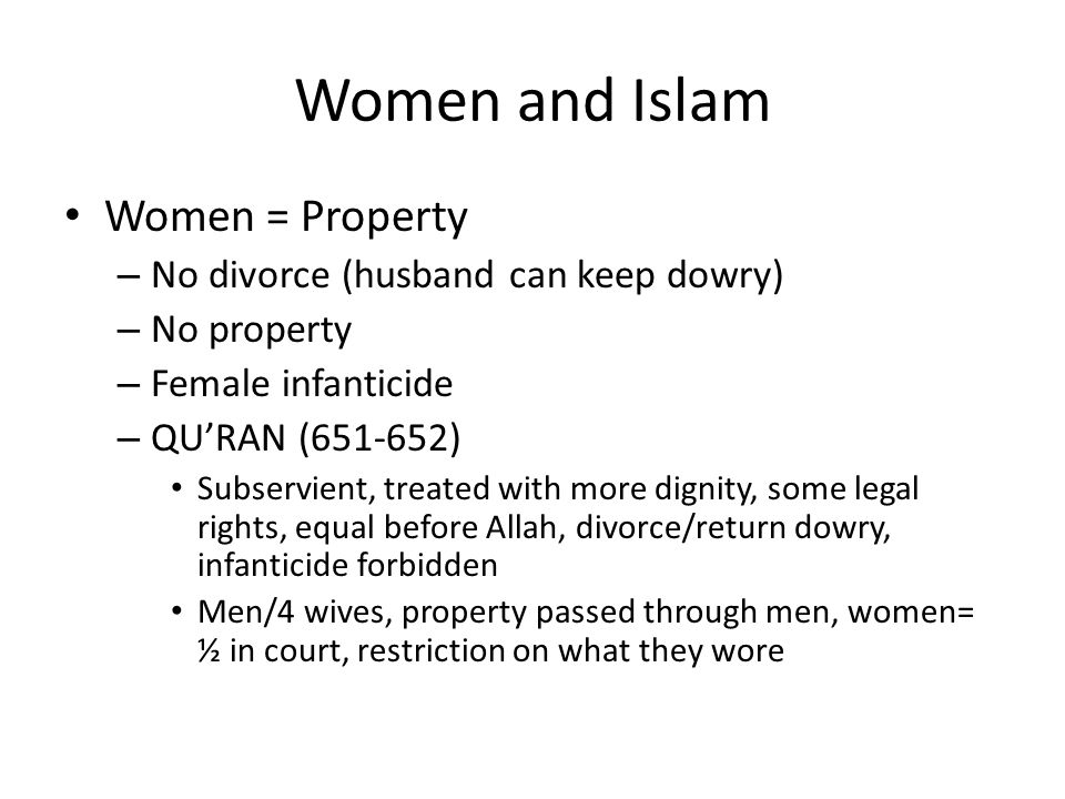 Women and Islam Women = Property No divorce (husband can keep dowry)