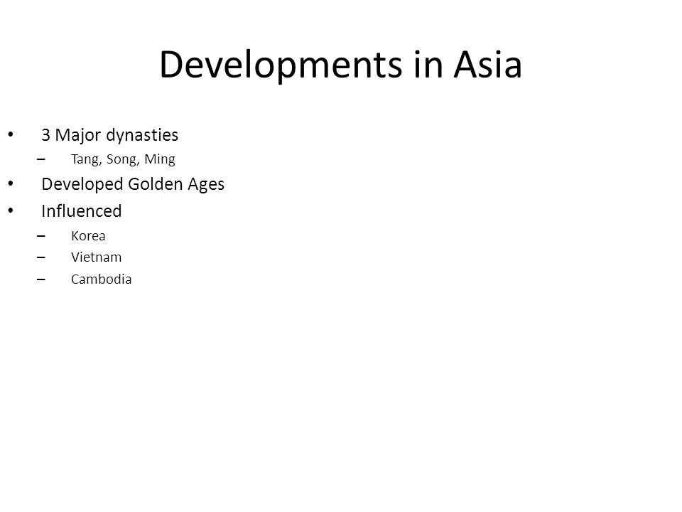 Developments in Asia 3 Major dynasties Developed Golden Ages
