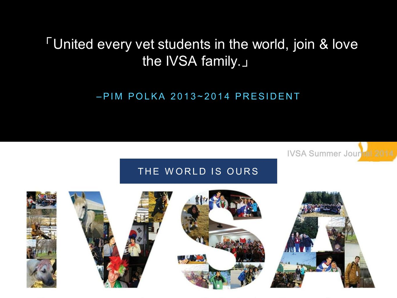「United every vet students in the world, join & love the IVSA family.」