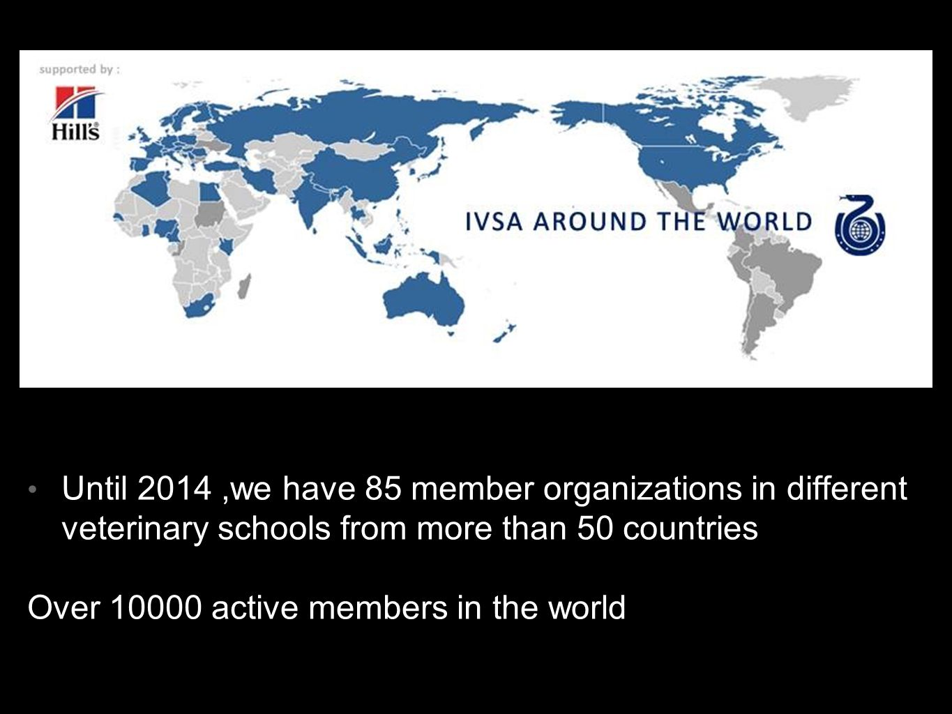 Until 2014 ,we have 85 member organizations in different veterinary schools from more than 50 countries