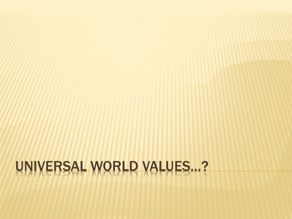 UNIVERSAL WORLD VALUES…
