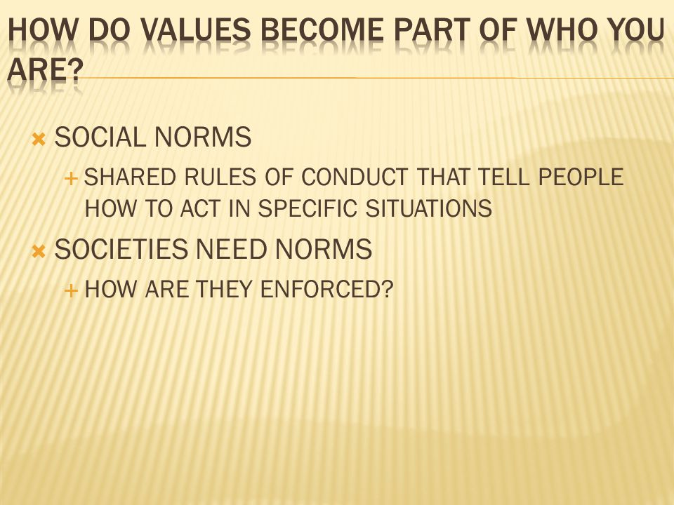 HOW DO VALUES BECOME PART OF WHO YOU ARE