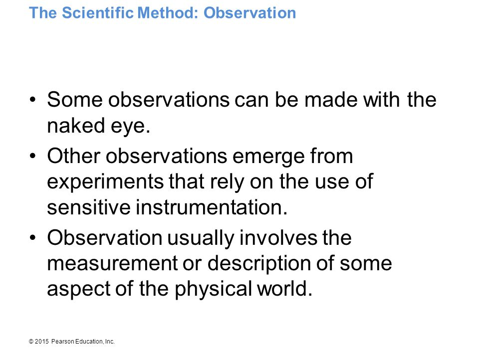 Some observations can be made with the naked eye.