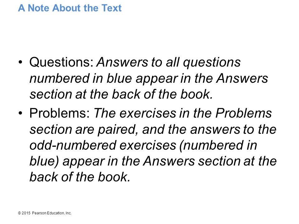 A Note About the Text Questions: Answers to all questions numbered in blue appear in the Answers section at the back of the book.