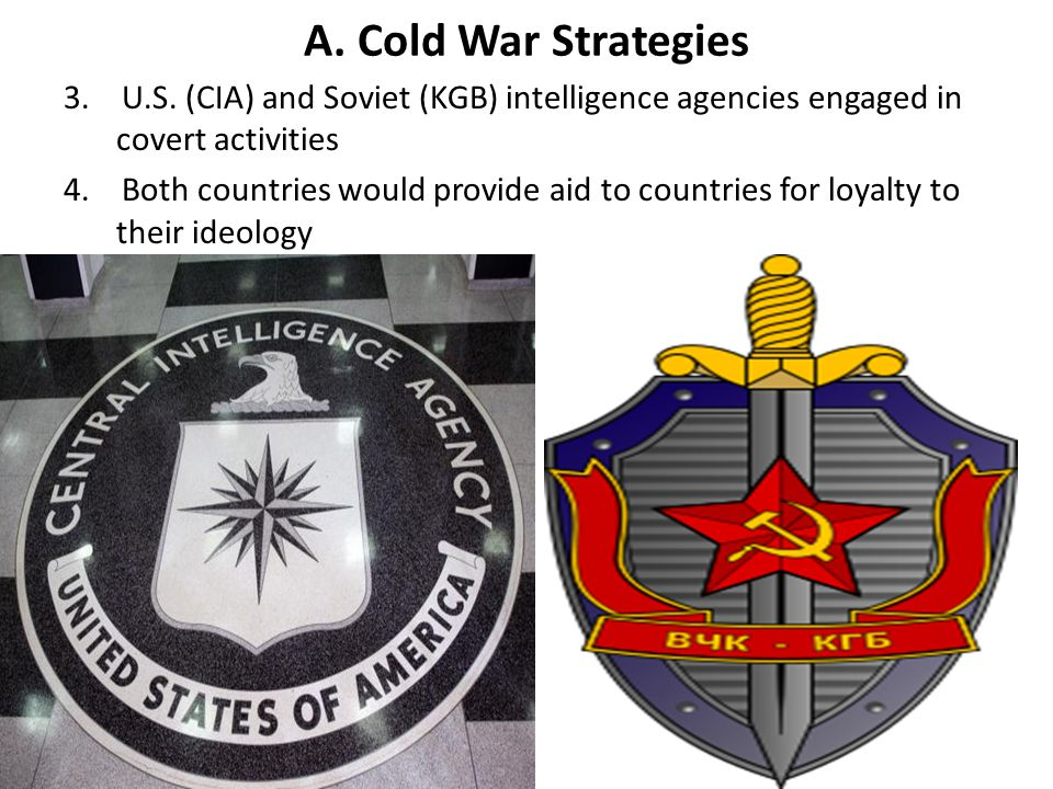 A. Cold War Strategies 3. U.S. (CIA) and Soviet (KGB) intelligence agencies engaged in covert activities.