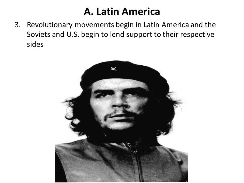 A. Latin America Revolutionary movements begin in Latin America and the Soviets and U.S.