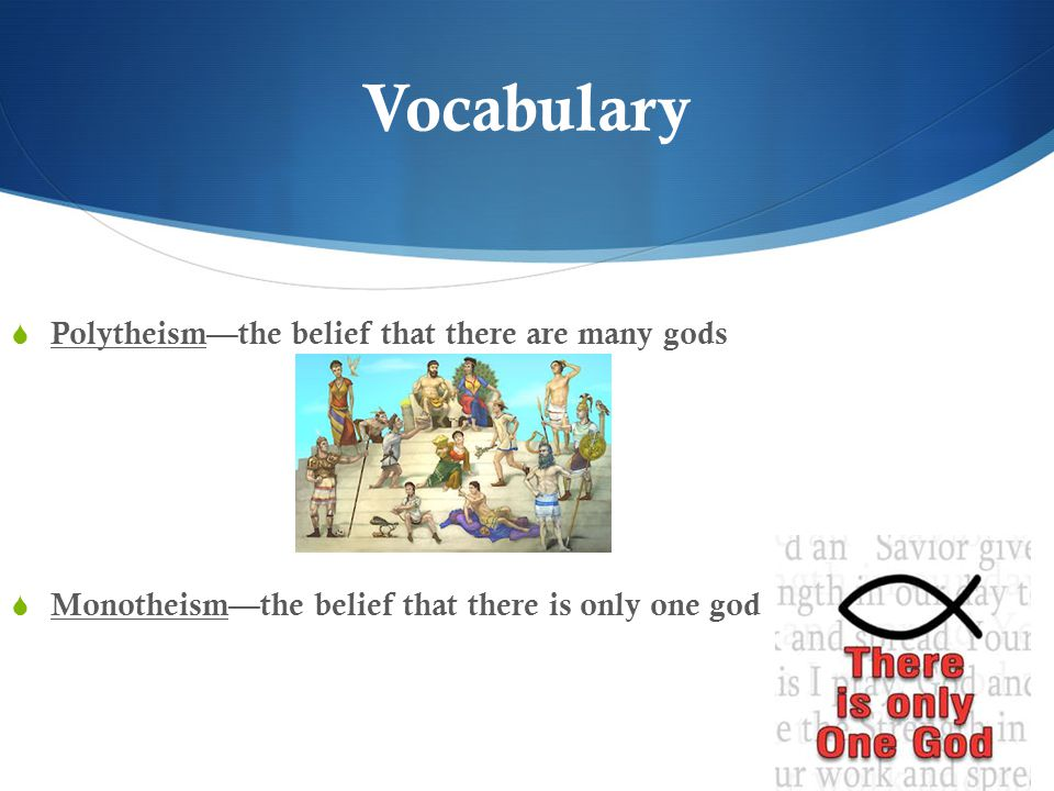 Vocabulary Polytheism—the belief that there are many gods