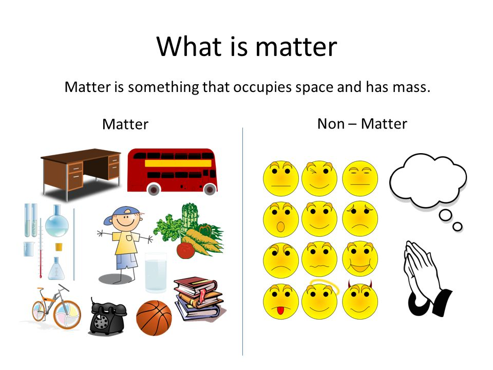 Matter is something that occupies space and has mass.
