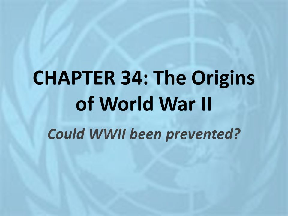 CHAPTER 34: The Origins of World War II
