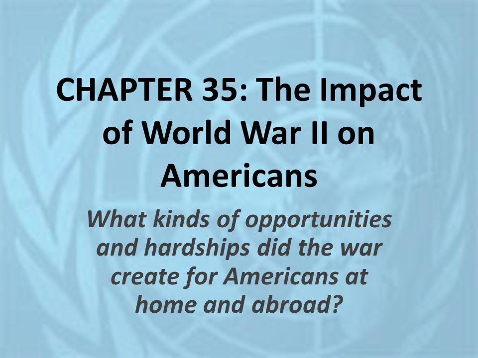 CHAPTER 35: The Impact of World War II on Americans