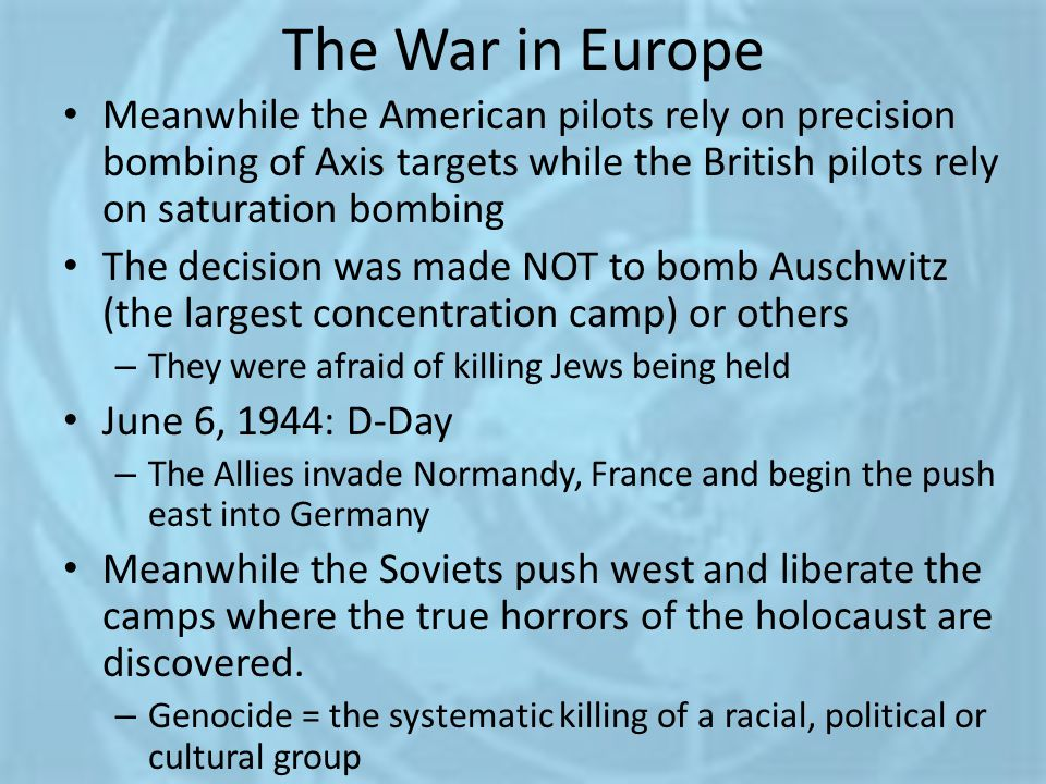 The War in Europe Meanwhile the American pilots rely on precision bombing of Axis targets while the British pilots rely on saturation bombing.
