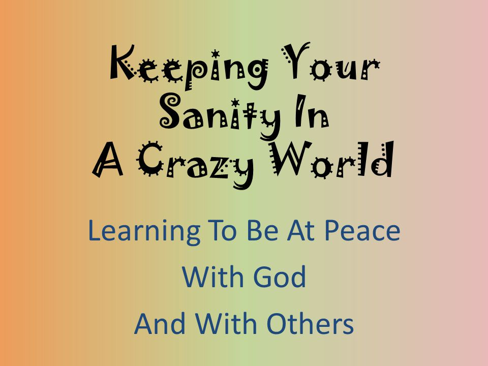 Keeping Your Sanity In A Crazy World