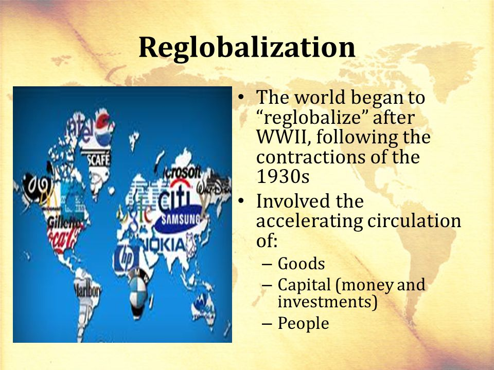 Reglobalization The world began to reglobalize after WWII, following the contractions of the 1930s.