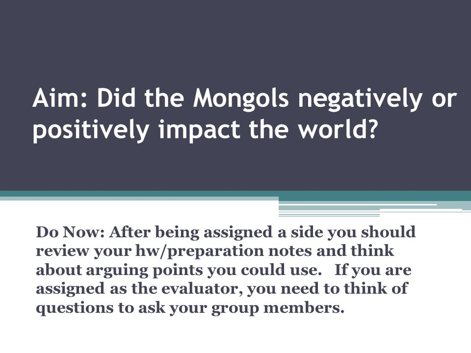Aim: Did the Mongols negatively or positively impact the world
