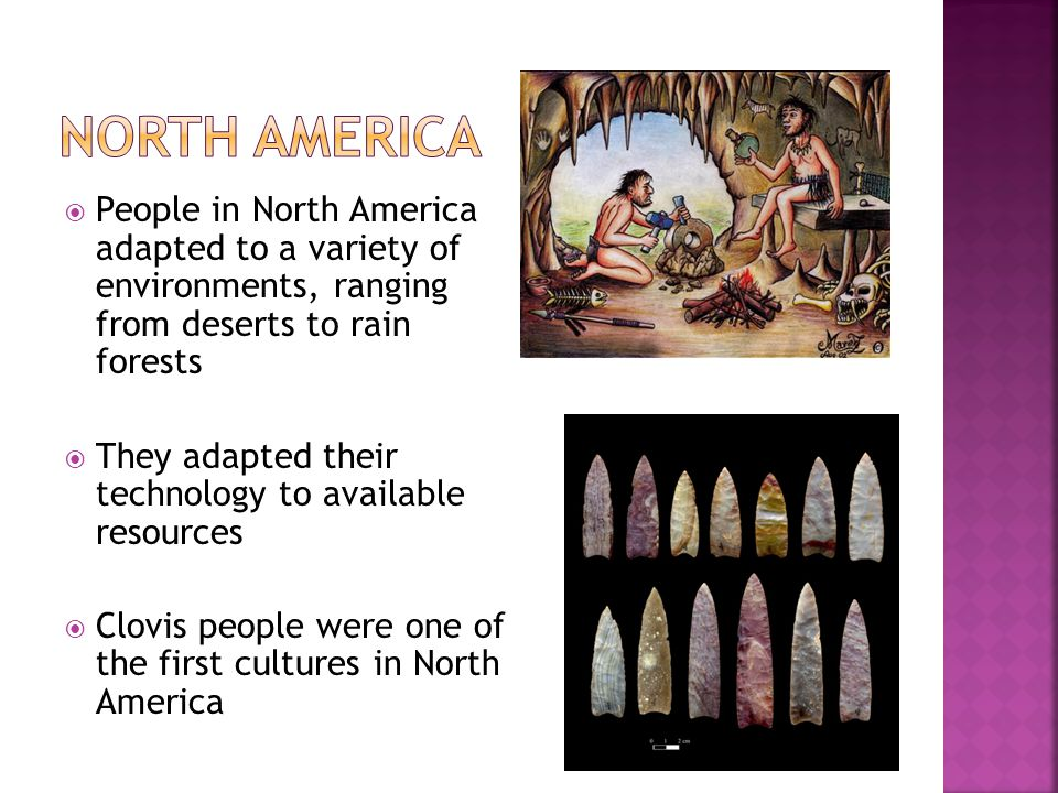 North AMerica People in North America adapted to a variety of environments, ranging from deserts to rain forests.