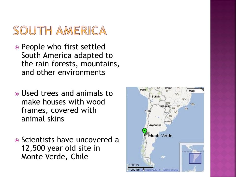 South America People who first settled South America adapted to the rain forests, mountains, and other environments.