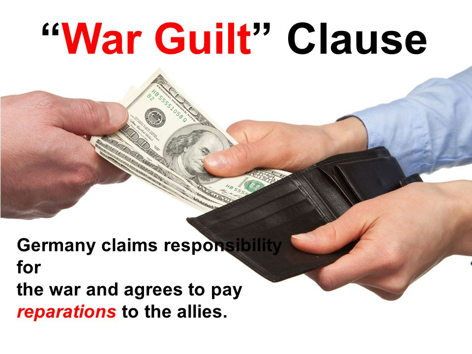 War Guilt Clause Germany claims responsibility for the war and agrees to pay reparations to the allies.