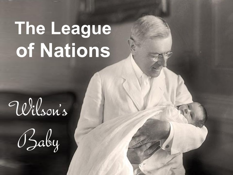 The League of Nations Wilson's Baby