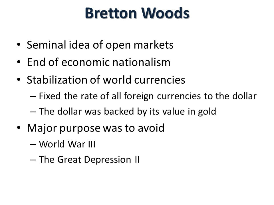 Bretton Woods Seminal idea of open markets End of economic nationalism