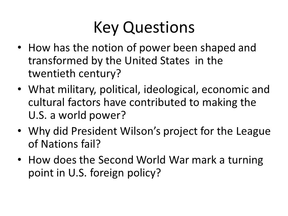 Key Questions How has the notion of power been shaped and transformed by the United States in the twentieth century