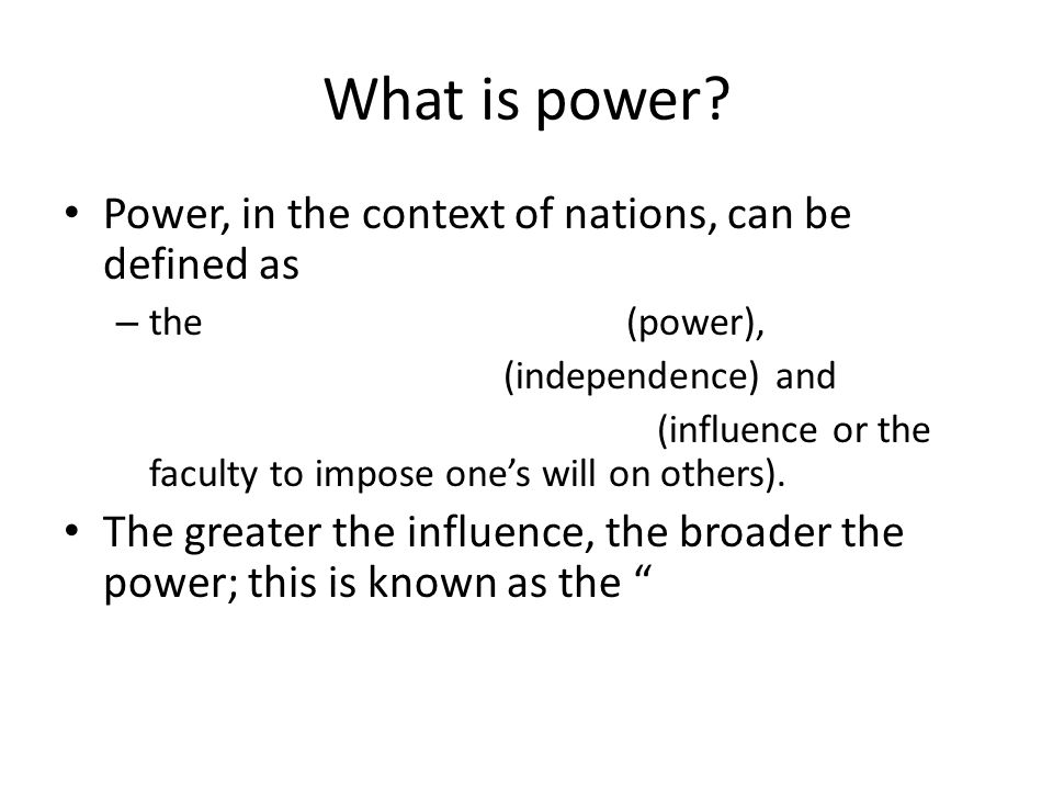 What is power Power, in the context of nations, can be defined as